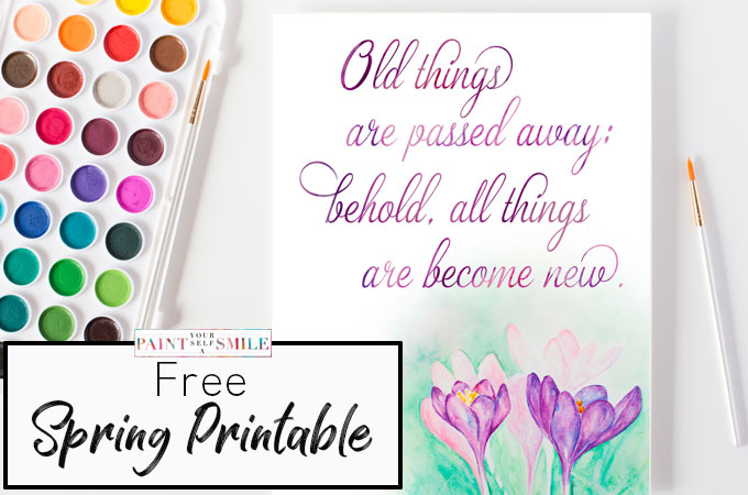 All Things Become New Spring Printable