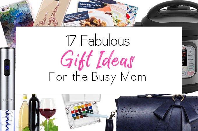 17 Fabulous Gift Ideas for Busy Moms
