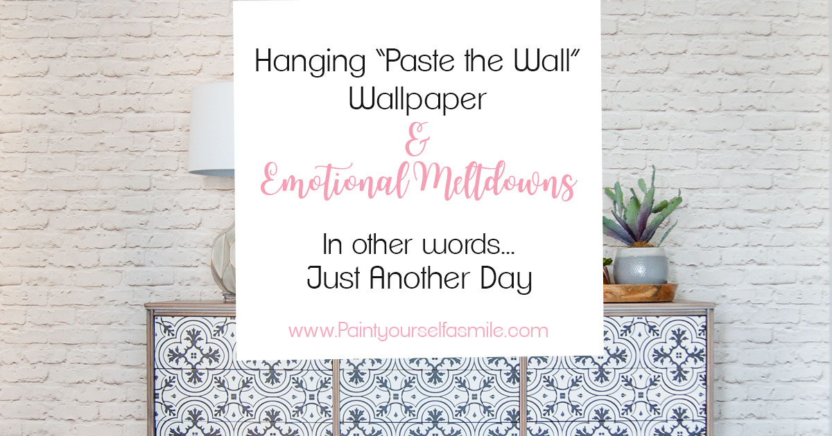 Hanging Paste The Wall Wallpaper Amp Emotional Meltdowns In